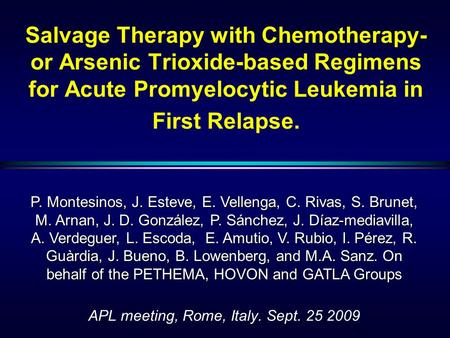APL meeting, Rome, Italy. Sept. 25 2009 Salvage Therapy with Chemotherapy- or Arsenic Trioxide-based Regimens for Acute Promyelocytic Leukemia in First.