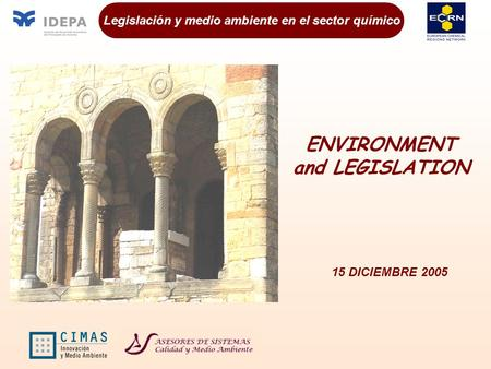 Legislación y medio ambiente en el sector químico ENVIRONMENT and LEGISLATION 15 DICIEMBRE 2005.