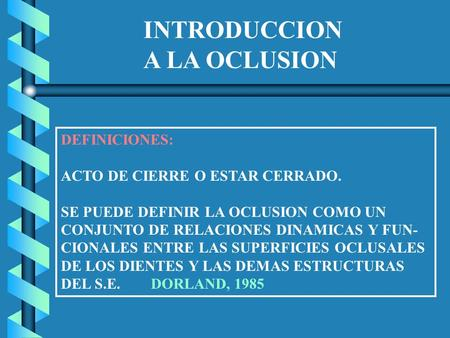 INTRODUCCION A LA OCLUSION DEFINICIONES: