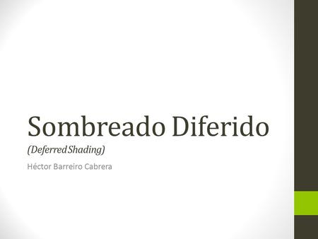 Sombreado Diferido (Deferred Shading) Héctor Barreiro Cabrera.
