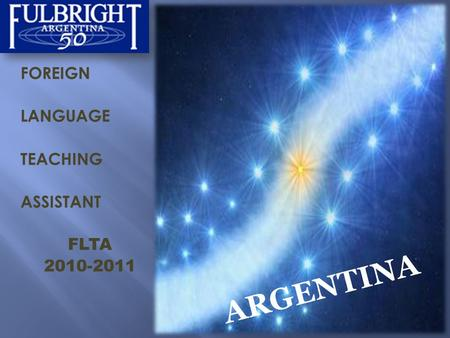 FOREIGN LANGUAGE TEACHING ASSISTANT FLTA 2010-2011 ARGENTINA.