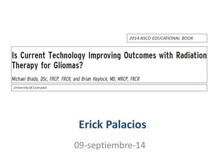 Erick Palacios 09-septiembre-14 University of Liverpool 2014 ASCO EDUCATIONAL BOOK.