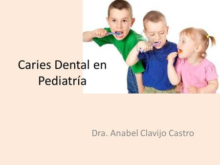 Caries Dental en Pediatría Dra. Anabel Clavijo Castro.