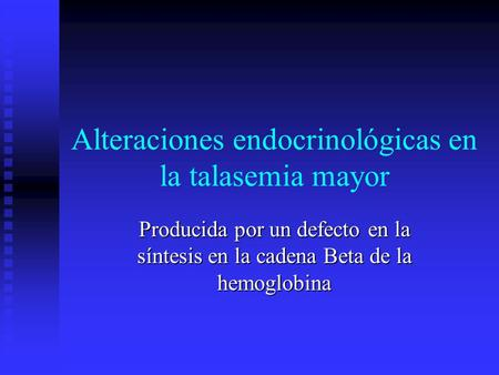 Alteraciones endocrinológicas en la talasemia mayor