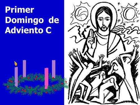 Primer Domingo  de Adviento C