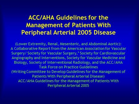 ACC/AHA Guidelines for the Management of Patients With Peripheral Arterial 2005 Disease (Lower Extremity, Renal, Mesenteric, and Abdominal Aortic): A Collaborative.
