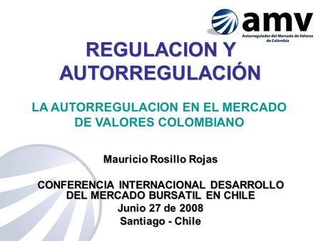 REGULACION Y AUTORREGULACIÓN Mauricio Rosillo Rojas CONFERENCIA INTERNACIONAL DESARROLLO DEL MERCADO BURSATIL EN CHILE Junio 27 de 2008 Santiago - Chile.