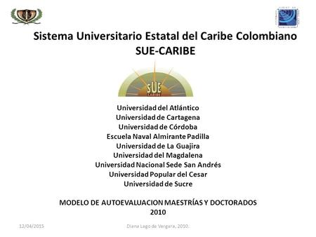 Diana Lago de Vergara, 2010. Sistema Universitario Estatal del Caribe Colombiano SUE-CARIBE Universidad del Atlántico Universidad de Cartagena Universidad.