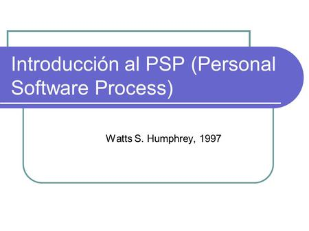Introducción al PSP (Personal Software Process) Watts S. Humphrey, 1997.