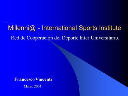 - International Sports Institute Red de Cooperación del Deporte Inter Universitario. Francesco Vincenti Marzo 2004.
