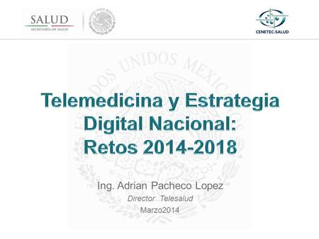 Ing. Adrian Pacheco Lopez Director Telesalud Marzo2014.