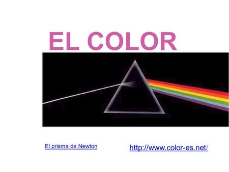 EL COLOR El prisma de Newton http://www.color-es.net/