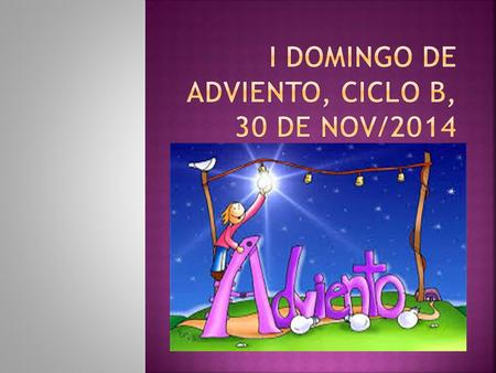 I DOMINGO DE ADVIENTO, CICLO B, 30 DE NOV/2014