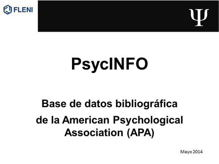 PsycINFO Base de datos bibliográfica de la American Psychological Association (APA) PsycINFO Base de datos bibliográfica de la American Psychological Association.