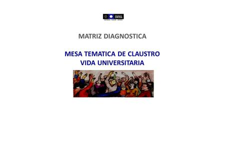 MATRIZ DIAGNOSTICA MESA TEMATICA DE CLAUSTRO VIDA UNIVERSITARIA