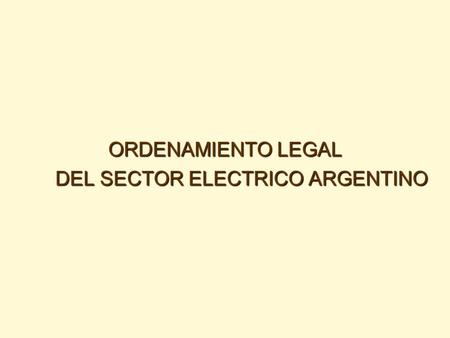 ORDENAMIENTO LEGAL DEL SECTOR ELECTRICO ARGENTINO.