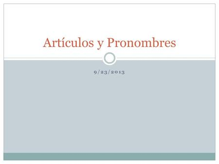 "9/23/2013 Artículos y Pronombres. In Spanish, nouns are broken up into 2 categories: masculine and feminine. In general, masculine nouns end in ""o"". In."