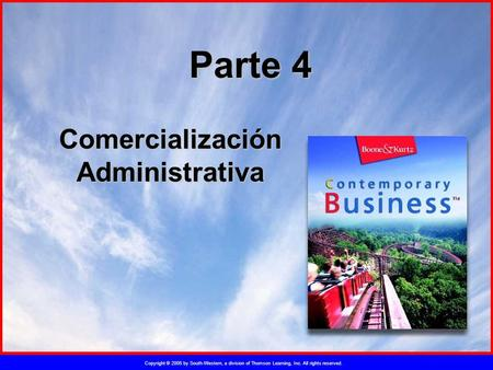 Copyright © 2005 by South-Western, a division of Thomson Learning, Inc. All rights reserved. Parte 4 Comercialización Administrativa.