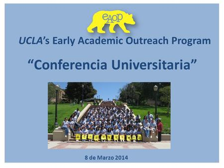 "UCLA's Early Academic Outreach Program ""Conferencia Universitaria"" 8 de Marzo 2014."