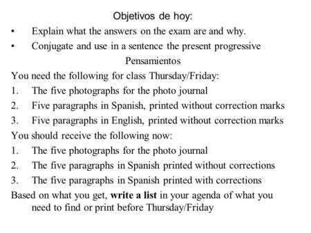 Objetivos de hoy: Explain what the answers on the exam are and why. Conjugate and use in a sentence the present progressive Pensamientos You need the following.