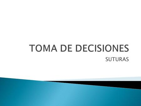 TOMA DE DECISIONES SUTURAS.