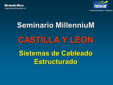 Brand-Rex © Engineering Education © Communications Solutions Seminario MillenniuM CASTILLA Y LEON Sistemas de Cableado Estructurado.