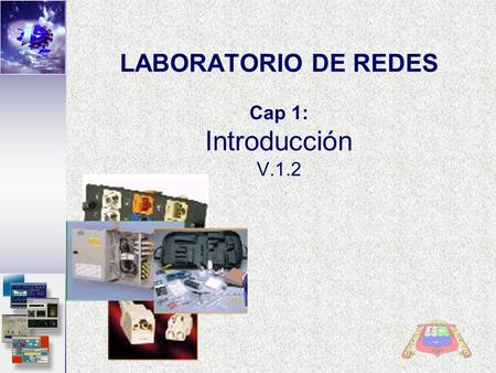 LABORATORIO DE REDES Cap 1: Introducción V.1.2. Que veremos en el Curso? VLAN 2 Core_Server Legend FastEthernet/ Ethernet ISDN Dedicated ISL VLAN 1 VLAN.