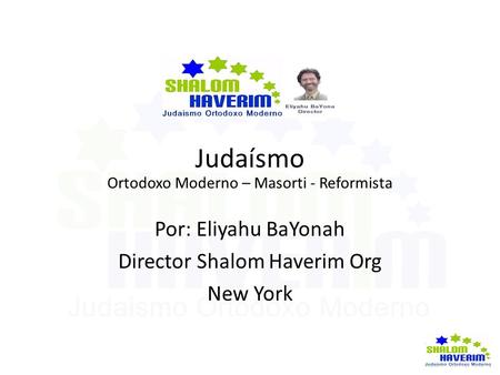 Judaísmo Por: Eliyahu BaYonah Director Shalom Haverim Org New York