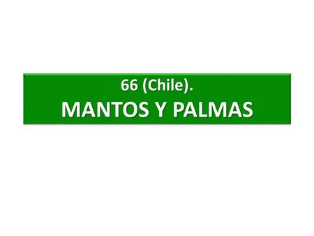 66 (Chile). MANTOS Y PALMAS