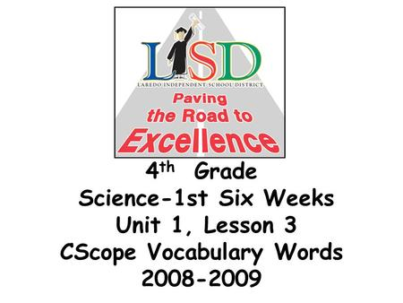 4 th Grade Science-1st Six Weeks Unit 1, Lesson 3 CScope Vocabulary Words 2008-2009.