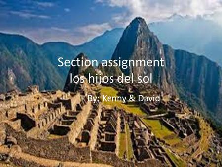 Section assignment los hijos del sol By: Kenny & David.