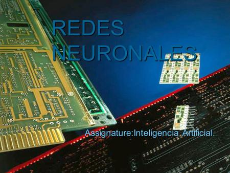REDES NEURONALES Assignature:Inteligencia Artificial.