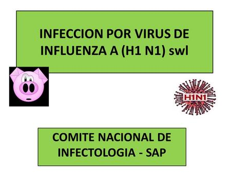 INFECCION POR VIRUS DE INFLUENZA A (H1 N1) swl COMITE NACIONAL DE INFECTOLOGIA - SAP.