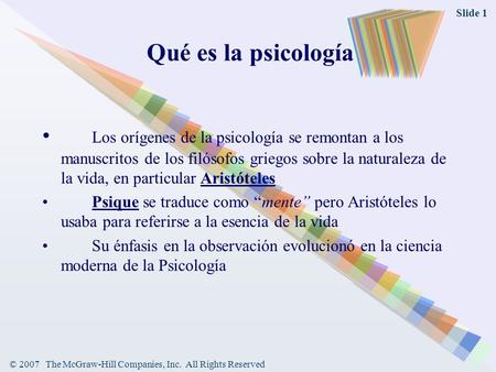 © 2007 The McGraw-Hill Companies, Inc. All Rights Reserved Slide 1 Qué es la psicología Los orígenes de la psicología se remontan a los manuscritos de.
