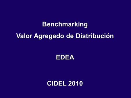 Benchmarking Valor Agregado de DistribuciónEDEA CIDEL 2010.