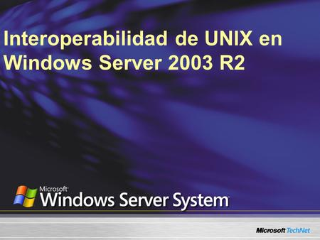 Interoperabilidad de UNIX en Windows Server 2003 R2.