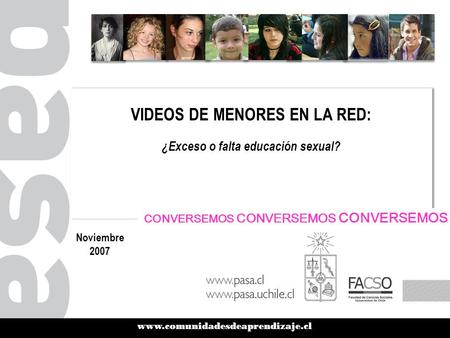 Www.comunidadesdeaprendizaje.cl VIDEOS DE MENORES EN LA RED: ¿Exceso o falta educación sexual? VIDEOS DE MENORES EN LA RED: ¿Exceso o falta educación sexual?