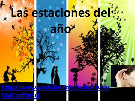 Las estaciones del año http://www.youtube.com/watch?v=wOMCaqf0n5Q.