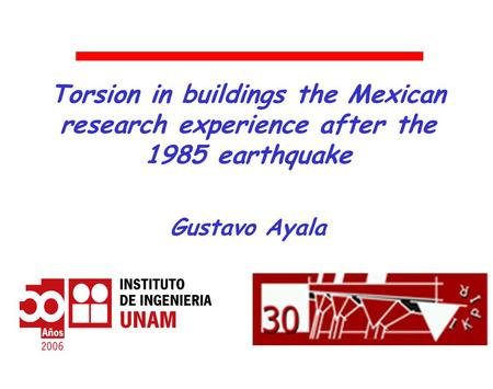 Torsion in buildings the Mexican research experience after the 1985 earthquake Gustavo Ayala.