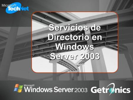 Servicios de Directorio en Windows Server 2003. Francisco Rojo Consultor Senior Consulting Services Getronics Iberia