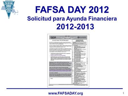 1 www.FAFSADAY.org FAFSA DAY 2012 Solicitud para Ayunda Financiera 2012-2013.