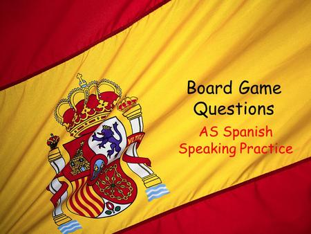 Board Game Questions AS Spanish Speaking Practice.