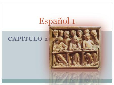 "CAPÍTULO 2 Español 1. Capítulo 2 2.1: Indefinite articles 2.1: Singular nouns  Plural nouns 2.2: ""Hay"" (there is; there are) 2.2: mucho vs. cuánto 2.3:"