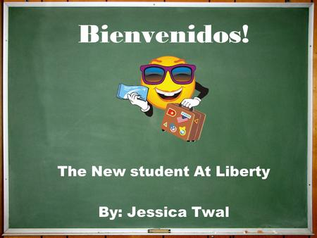 Bienvenidos! The New student At Liberty By: Jessica Twal.
