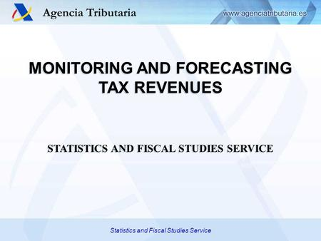 Statistics and Fiscal Studies Service MONITORING AND FORECASTING TAX REVENUES STATISTICS AND FISCAL STUDIES SERVICE MONITORING AND FORECASTING TAX REVENUES.