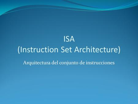 ISA (Instruction Set Architecture) Arquitectura del conjunto de instrucciones.