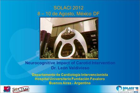 Neurocognitive Impact of Carotid Intervention Dr. León Valdivieso Departamento de Cardiología Intervencionista Hospital Universitario Fundación Favaloro.