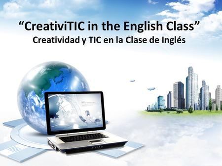 """CreativiTIC in the English Class"" Creatividad y TIC en la Clase de Inglés."