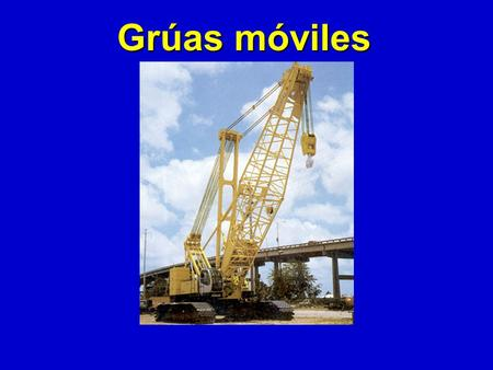Grúas móviles 1926 Subpart N – Cranes, Derricks, Hoists, Elevators, and Conveyors This presentation is designed to assist trainers conducting OSHA 10-hour.