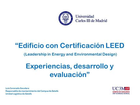 """Edificio con Certificación LEED (Leadership in Energy and Environmental Design) Experiencias, desarrollo y evaluación"" Luis Coronado Escudero Responsable."